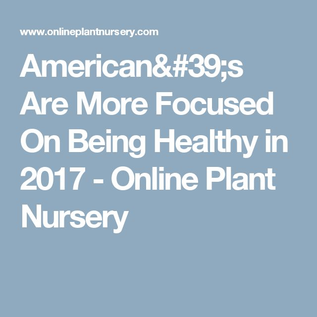 American's Are More Focused On Being Healthy in 2017 - Online Plant Nursery
