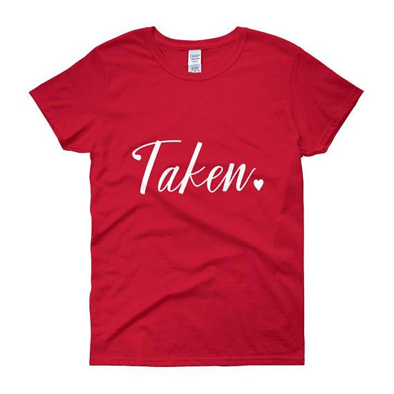 This Taken Womens Short Sleeve T-shirt, Valentines Day Shirt, Matching Tee Shirt, Relationship Shirt is the best gift for couples and friends. A trendy clothing for people who are already taken or in relationships.  A true relationship is two unperfect people refusing to give up on each