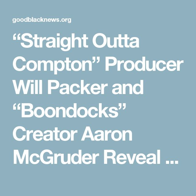 """Straight Outta Compton"" Producer Will Packer and ""Boondocks"" Creator Aaron McGruder Reveal Alt-History Drama ""Black America"" in the Works at Amazon – GOOD BLACK NEWS"