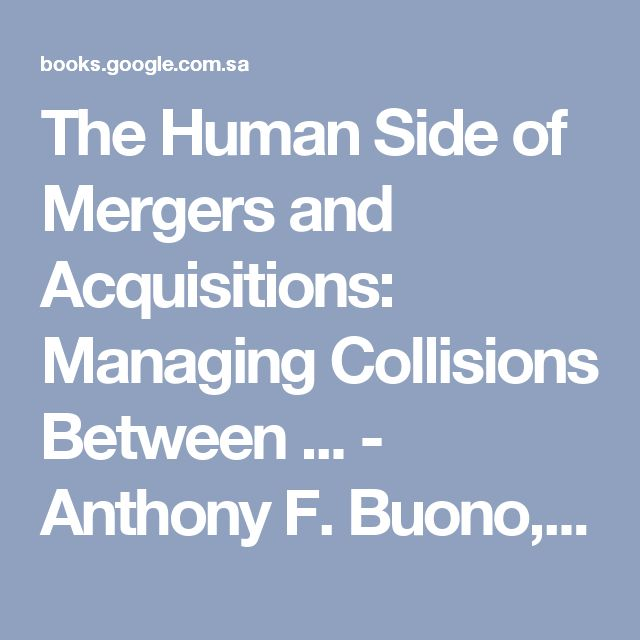 The Human Side of Mergers and Acquisitions: Managing Collisions Between ... - Anthony F. Buono, James L. Bowditch - كتب Google