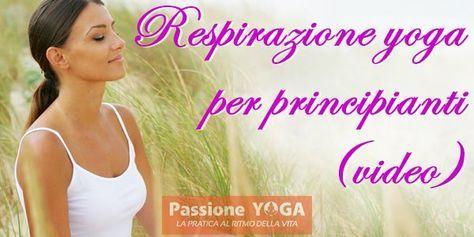 (VIDEO) Respirazione yoga per principianti | Passione Yoga