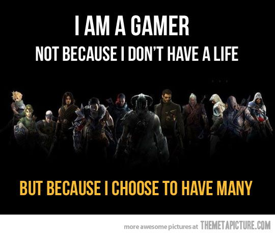 something you have to understand if you're going to choose to be with a gamer. their minds are way bigger than they appear.