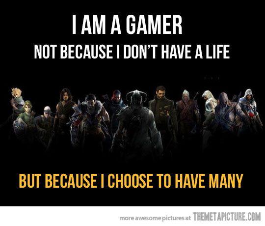I am a gamer…