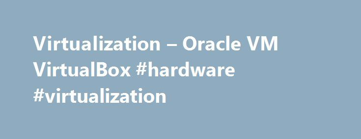"Virtualization – Oracle VM VirtualBox #hardware #virtualization http://michigan.nef2.com/virtualization-oracle-vm-virtualbox-hardware-virtualization/  # Virtual machines When we describe VirtualBox as a ""virtualization"" product, we refer to ""full virtualization"", that is, the particular kind of virtualization that allows an unmodified operating system with all of its installed software to run in a special environment, on top of your existing operating system. This environment, called a…"