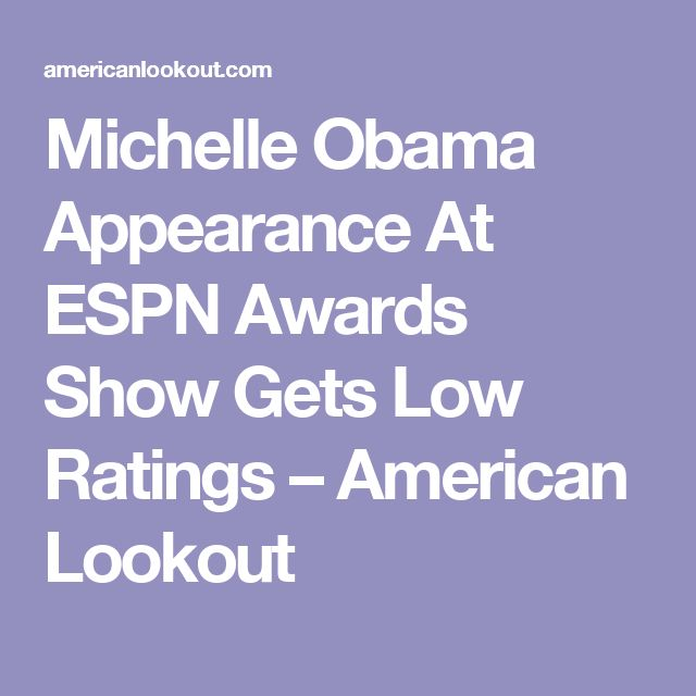 Michelle Obama Appearance At ESPN Awards Show Gets Low Ratings – American Lookout