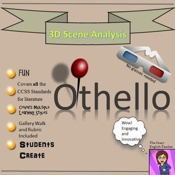 Make your Othello Unit dynamic with this creative co-operative learning project. My 3-D Scene Analysis allows the student to pick apart a scene from Shakespeare, isolate significant literary elements, and present them in an engaging way. The activity is standards based and it will lead the student team through conversations about characterization, theme, setting, tone, word choice, and mood discourse.