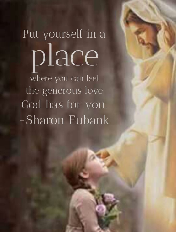 Put Yourself In A Place Where You Can Feel The Generous Love God
