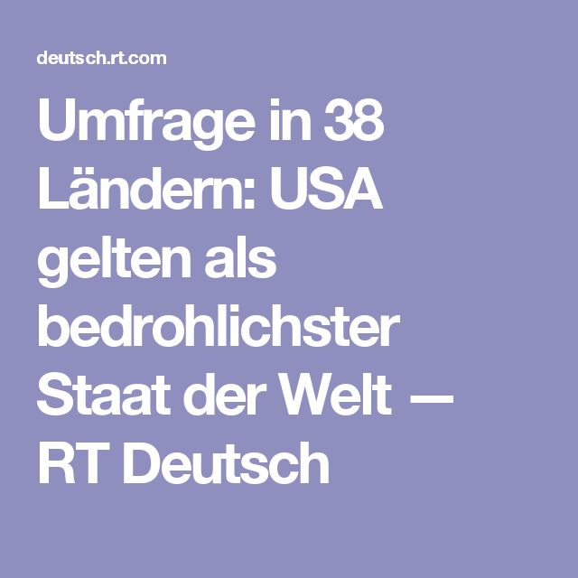 Umfrage in 38 Ländern: USA gelten als bedrohlichster Staat der Welt — RT Deutsch