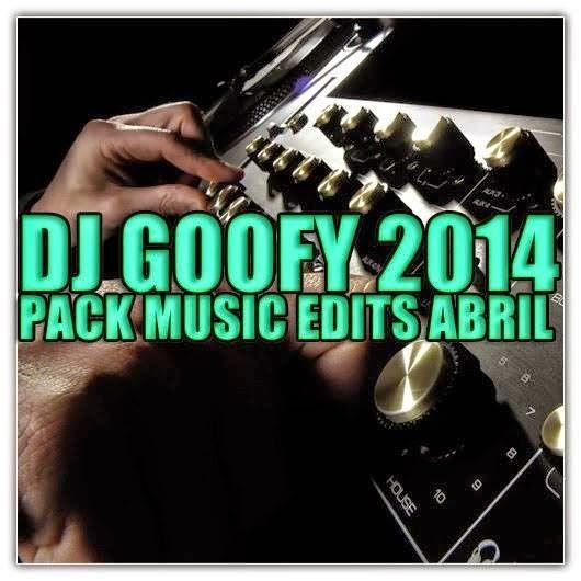 descargar Pack Music Edits Abril 2014 - DJ Goofy | descargar pack de musica remix