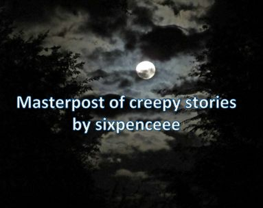 """sixpenceee: """" I received so many messages to make this! And so I finally did. I'm only putting the freakiest of all the stories. STORIES THAT RECEIVED THE MOST INTENSE REACTIONS Here are stories I've..."""