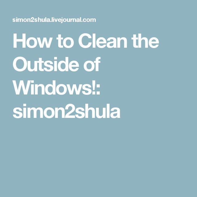 How to Clean the Outside of Windows!: simon2shula