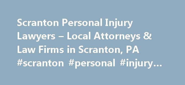 Scranton Personal Injury Lawyers – Local Attorneys & Law Firms in Scranton, PA #scranton #personal #injury #lawyer http://cars.nef2.com/scranton-personal-injury-lawyers-local-attorneys-law-firms-in-scranton-pa-scranton-personal-injury-lawyer/  # Scranton Personal Injury Lawyers, Attorneys and Law Firms – Pennsylvania Need help with a Personal Injury matter? You've come to the right place. If you or a loved one has suffered an accident or injury, a personal injury lawyer can help. Personal…