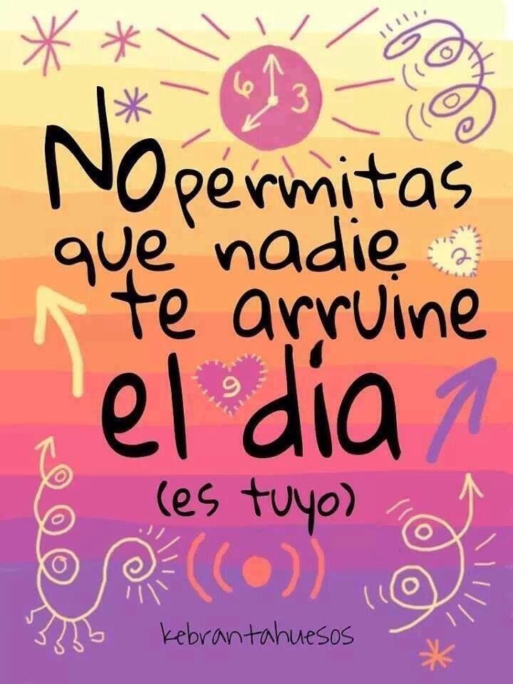 No permitas que nadie te arruine el día: es tuyo (pineado por @PabloCoraje) #Citas #Frases #Quotes #Love #Amor