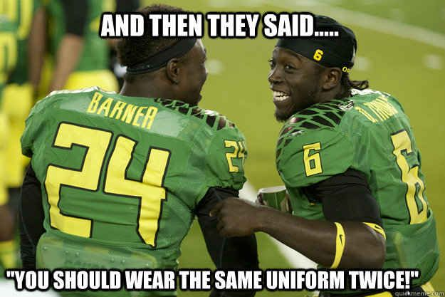 My source in Eugene says they have developed a dope camouflage uniform for the Stanford game.. | 13 Reasons Why It's Finally The Oregon Ducks' Year