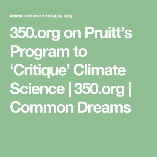 350.org on Pruitt's Program to 'Critique' Climate Science | 350.org | Common Dreams