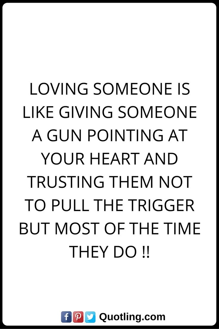 love hurt quotes Loving someone is like giving someone a gun pointing at your heart and