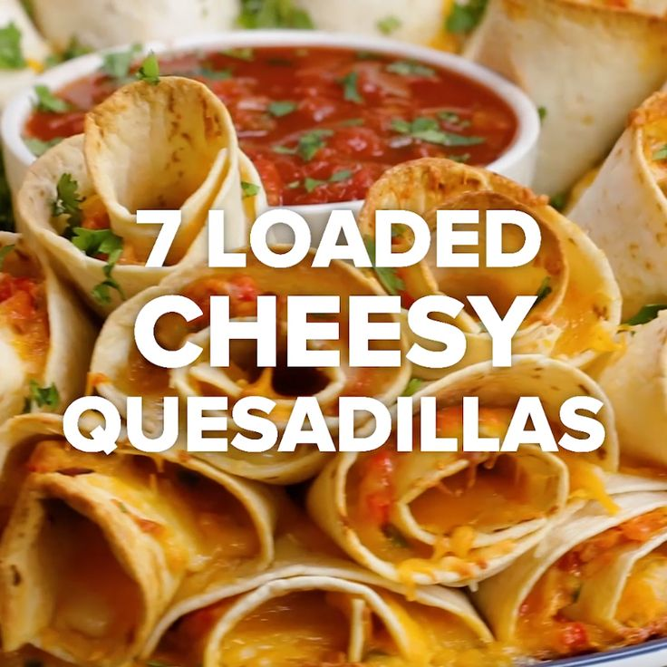 7 Loaded Cheesy Quesadillas