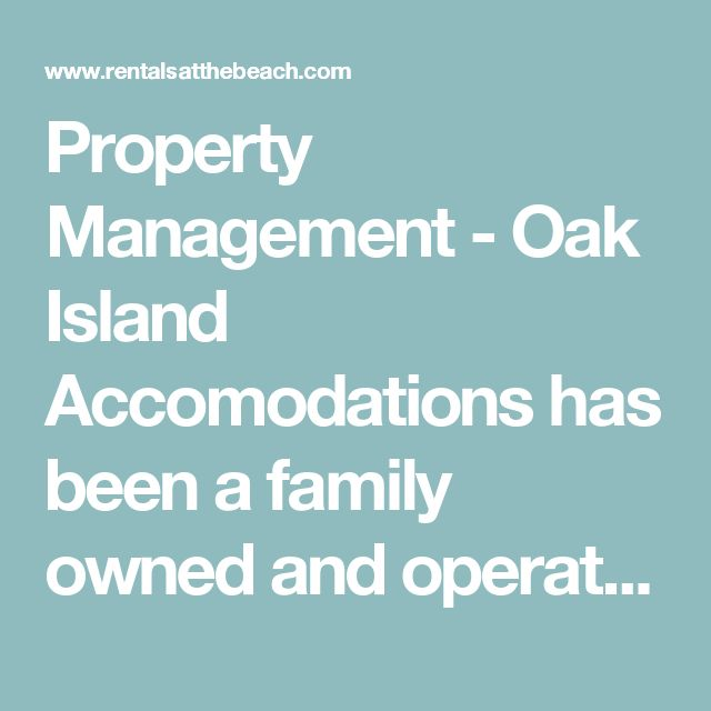 Property Management -   Oak Island Accomodations  has been a family owned and operated business for over 26 years and Brunswick County a favorite vacation spot for many generations. We offer experience in property management of both short term vacation rentals and long term lease properties in the Oak Island and Southport areas.