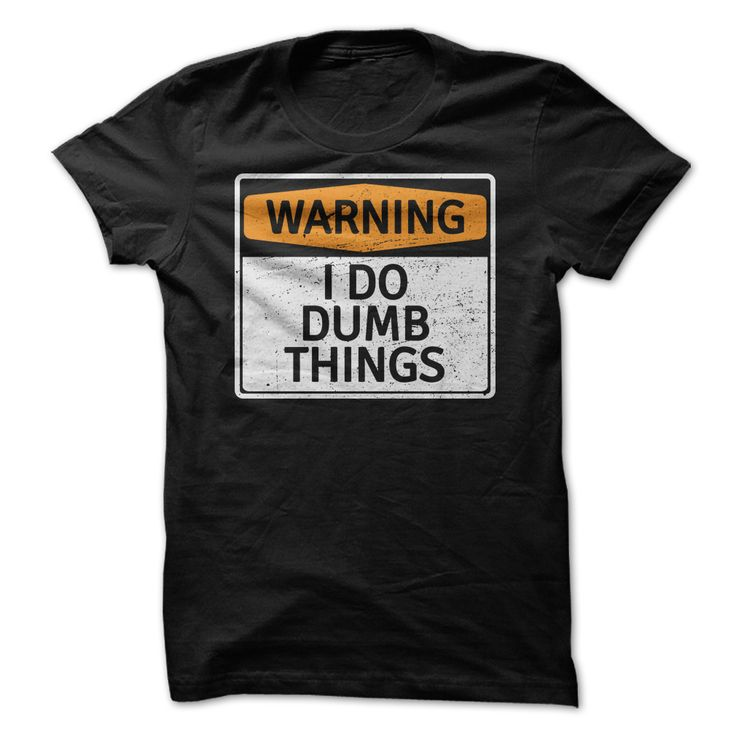 Warning - I do dumb things. Funny Sayings, Quotes, T-Shirts, Hoodies, Adult Humour Tees, Hats, Clothes, Coffee Cup Mugs, Gifts.