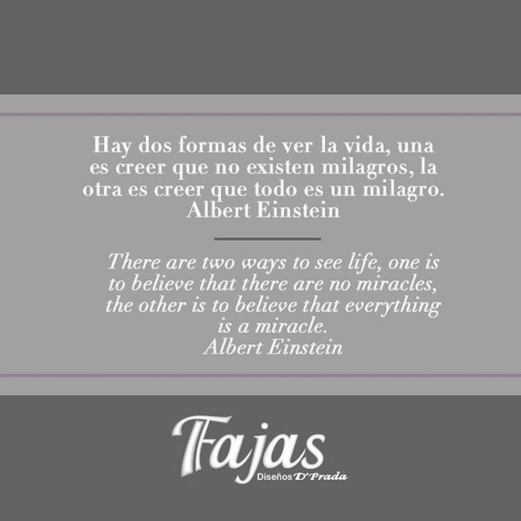 There are two ways to see life, one is to believe that there are no miracles, the other is to believe that everything is a miracle. Albert Einstein #FraseDelDíaFajasDiseñoD'Prada  Hay dos formas de ver la vida, una es creer que no existen milagros, la otra es creer que todo es un milagro. Albert Einstein #FraseDelDíaFajasDiseñoD'Prada  #Fajas #Girdles #MenGirdles #MatternityGirdles #Shapewear #SmallWaist #Postsurgical #Postsurgicalgirdles #PostPartum #AestheticSurgery #Abs #curves