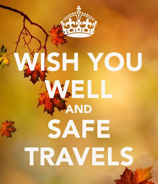 WISH YOU WELL AND SAFE TRAVELS