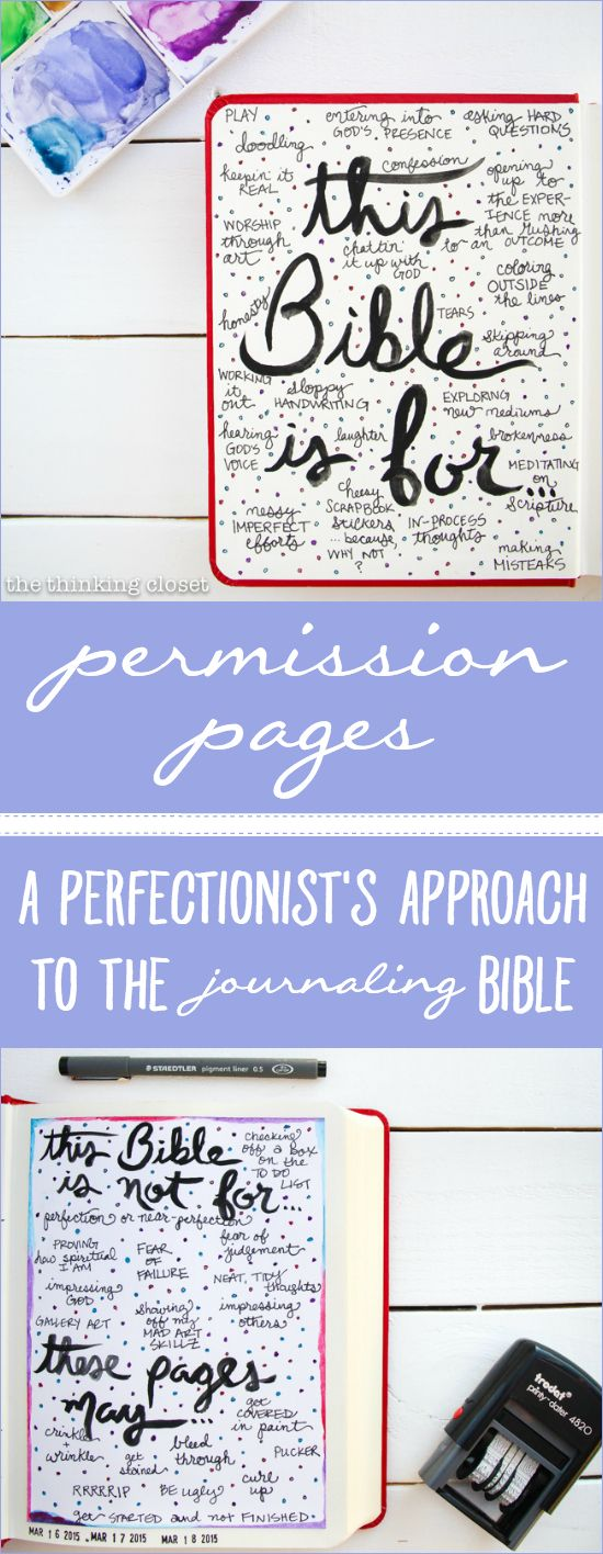 "Permission Pages: A Perfectionist's Approach to the Journaling Bible  |  Determined not to let my perfectionism get the best of me, I began the first pages of my new Journaling Bible with a set of ""Permission Pages"" where I outline what this Bible is for and what it is not for.  I even provide a disclaimer about what *may happen to these pages (spoiler: they won't stay ""neat"").  And with this bold decree under my belt, I can now venture forth to pour out my heART in the margins with the kind…"