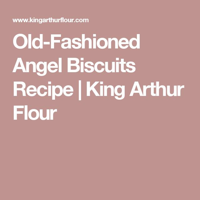 Old-Fashioned Angel Biscuits Recipe | King Arthur Flour