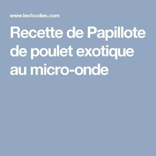 Recette de Papillote de poulet exotique au micro-onde