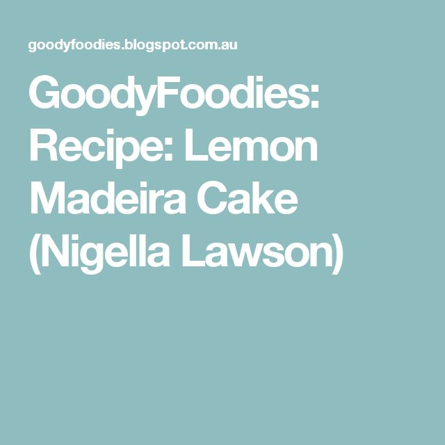 GoodyFoodies: Recipe: Lemon Madeira Cake (Nigella Lawson)
