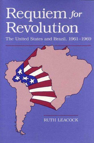 Requiem for Revolution: United States and Brazil, 1961-69