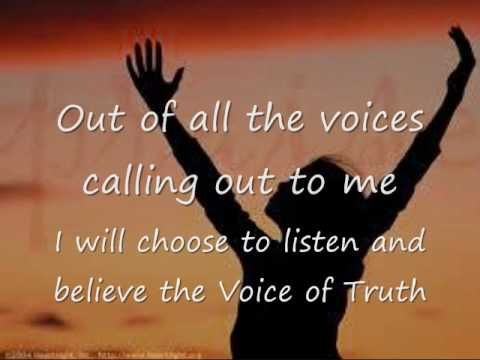 Voice of Truth by Casting Crowns  The voice of truth says do not be afraid...