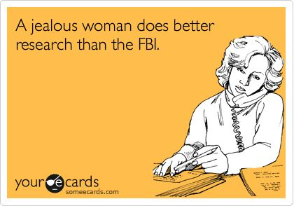 A jealous woman does better research than the FBI.Cheese Dips, Chees Dips, Funny Stories, Truths, Funny Stuff, Funny Photos, Ecards, Funny Commercials, True Stories