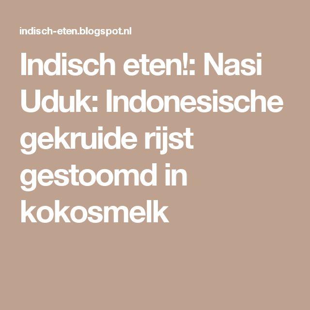 Indisch eten!: Nasi Uduk: Indonesische gekruide rijst gestoomd in kokosmelk
