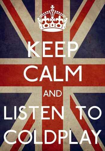 Keep Calm And Listen To Coldplay