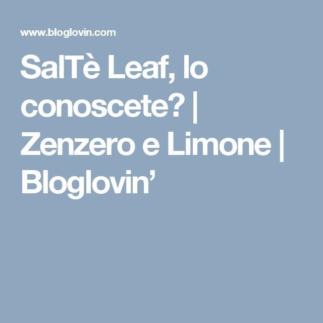 SalTè Leaf, lo conoscete? | Zenzero e Limone | Bloglovin'