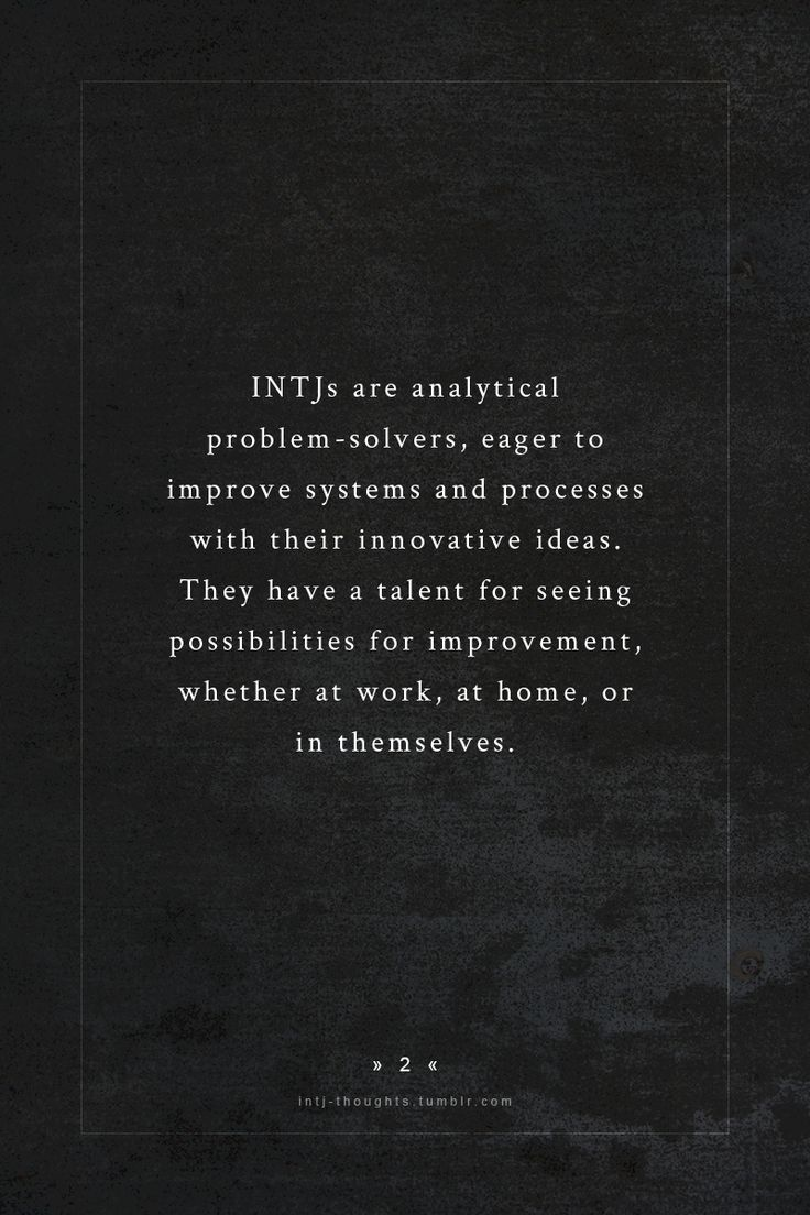 INTJ...  This is me.  The torture of my current situation is that I clearly see problems, and I have real solutions; however, I have been denied the authority to execute said solutions.  And so, I shall make my exit...