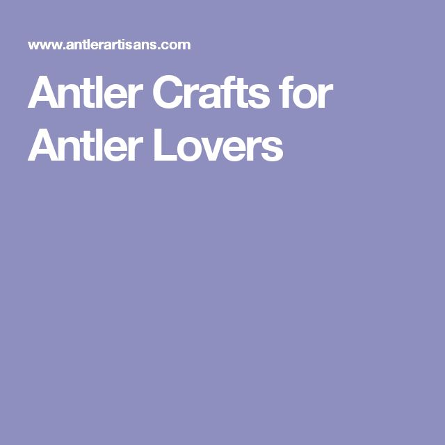 Antler Crafts for Antler Lovers