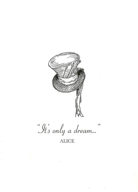 Alice and Wonderland....put quote on end of tassel off of hat and that'd be an awesome tattoo!!