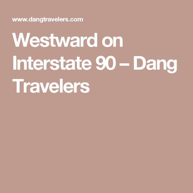 Westward on Interstate 90 – Dang Travelers