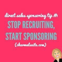 Direct sales sponsoring tip #1 - Stop recruiting, start sponsoring.  Click through to read all 20!