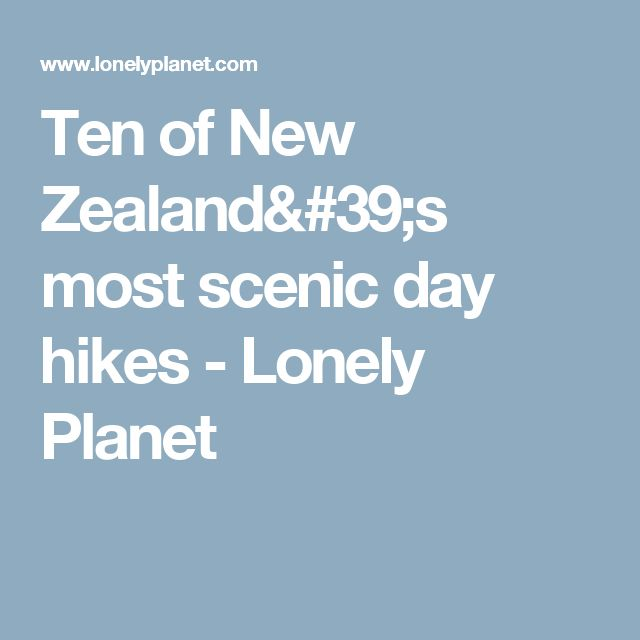 Ten of New Zealand's most scenic day hikes - Lonely Planet