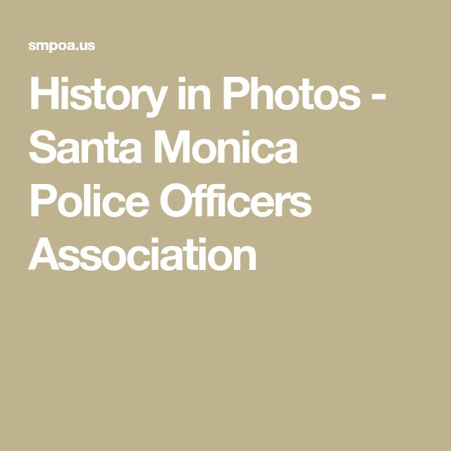 History in Photos - Santa Monica Police Officers Association