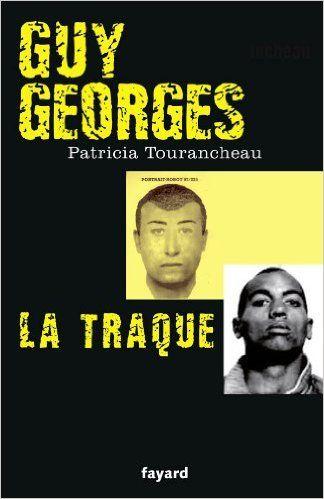 Amazon.fr - Guy Georges - La traque - Patricia Tourancheau - Livres