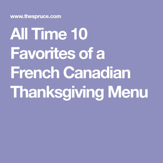 All Time 10 Favorites of a French Canadian Thanksgiving Menu
