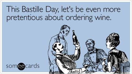 Funny Bastille Day Ecard: This Bastille Day, let's be even more pretentious about ordering wine.