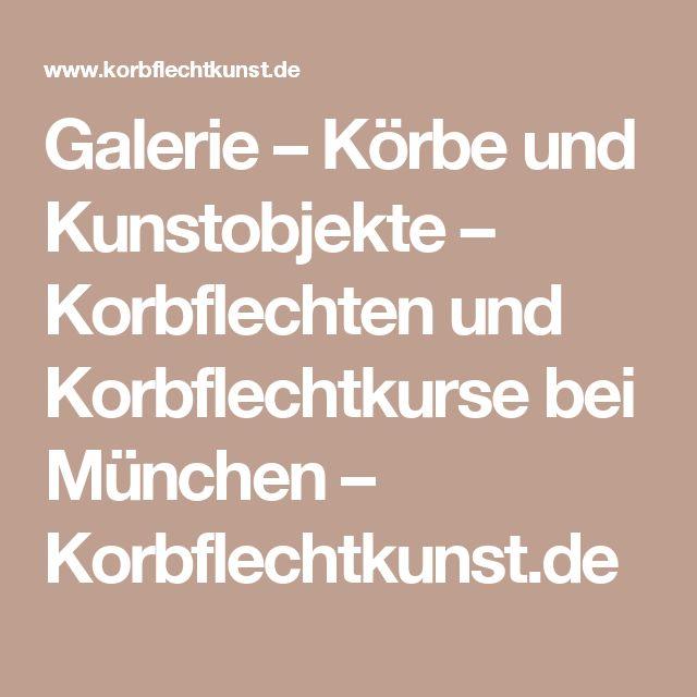 Galerie – Körbe und Kunstobjekte – Korbflechten und Korbflechtkurse bei München – Korbflechtkunst.de