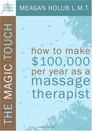 Bestseller Books Online The Magic Touch: How to make $100,000 per year as a Massage Therapist; simple and effective business, marketing, and ethics education for a successful career in Massage Therapy Meagan R. Holub $23.95  - http://www.ebooknetworking.net/books_detail-0982365500.html