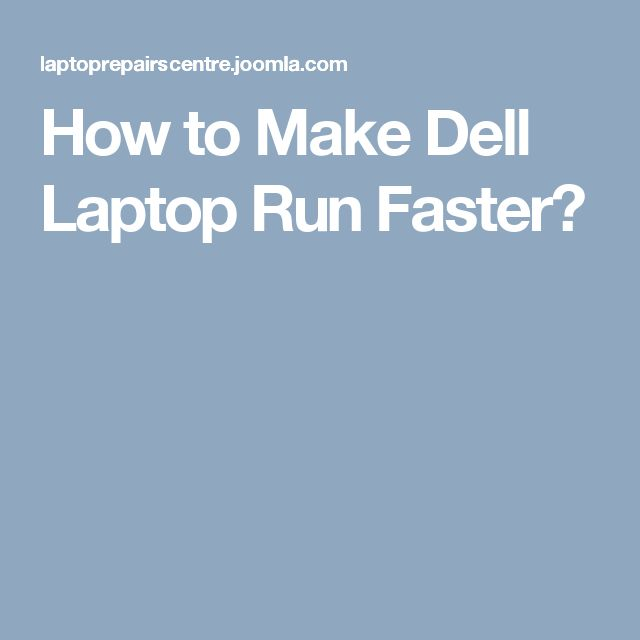How to Make Dell Laptop Run Faster?
