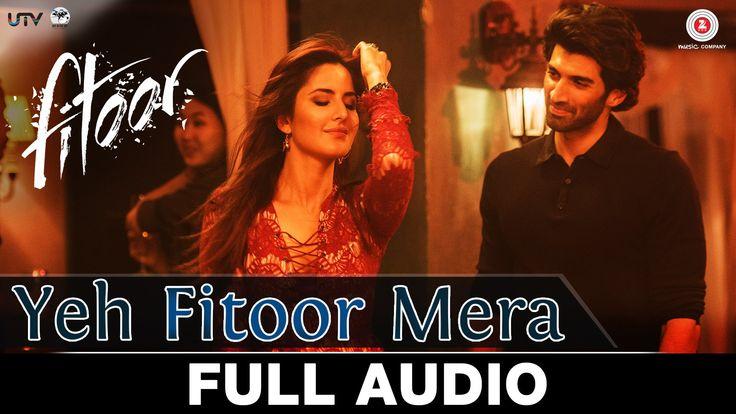 Yeh Fitoor Mera - Full Song   Fitoor   Arijit Singh   Aditya Roy Kapur, Katrina…
