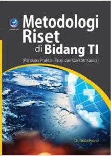 Metodologi Riset Di Bidang TI (Panduan Praktis, Teori Dan Contoh Kasus)